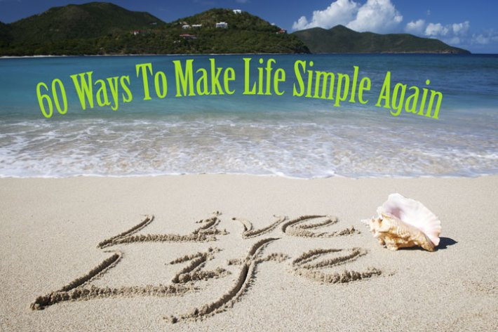 60 Ways To Make Life Simple Again