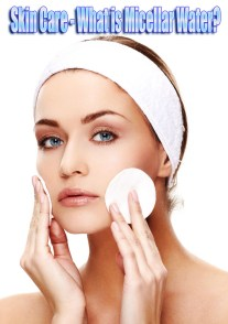 Skin Care - What is Micellar Water