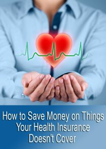 How to Save Money on Things Your Health Insurance Doesn't Cover