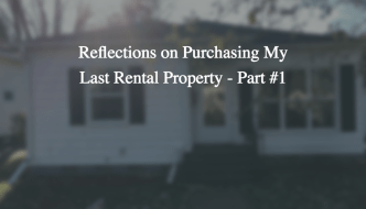 Reflections on Purchasing My Last Rental Property – Part #1