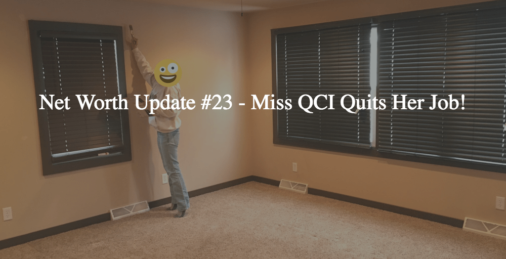 Net Worth Update #23 – Miss QCI Quits Her Job!