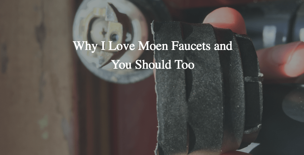 Why I Love Moen Faucets and You Should Too