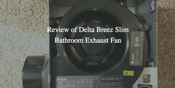 Review Of Delta Breez Slim Bathroom Exhaust Fan Quietly Crushing It - Fix bathroom fan