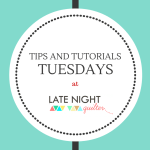 Tips and Tutorials Tuesdays
