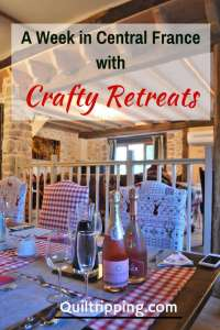 A week with Crafty Retreats in Central France is a creative and culinary delight #crftyretreats #quiltretreats #fsewingretrea