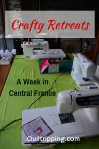 How to have a wonderful week with Crafty Retreats in Central France #crftyretreats #quiltretreats #fsewingretrea