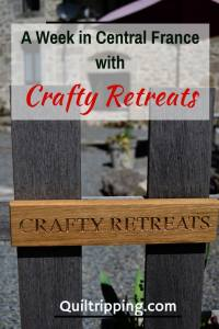 Experience a week with Crafty Retreats in Central France #crftyretreats #quiltretreats #fsewingretreat