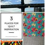 3 Places for Quilty Inspiration…The Last One May Surprise You