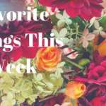 Favorite Things This Week