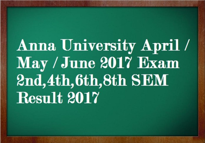 Anna University April May June 2017 Exam 2nd,4th,6th,8th SEM Result 2017