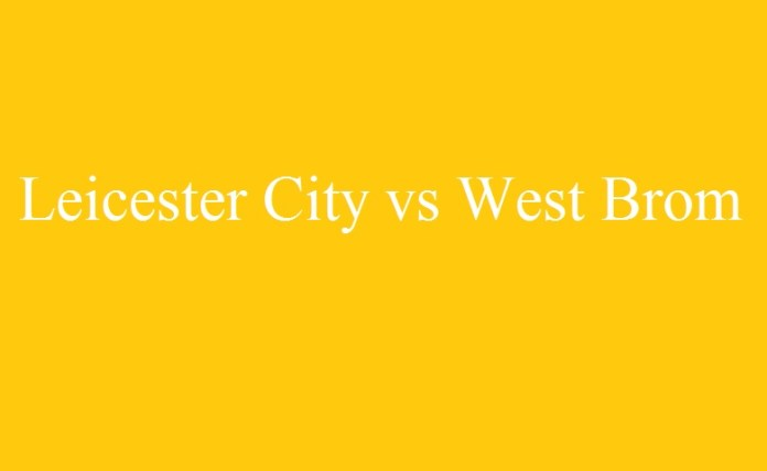 Premier League Leicester City v West Brom Match Prediction/Result