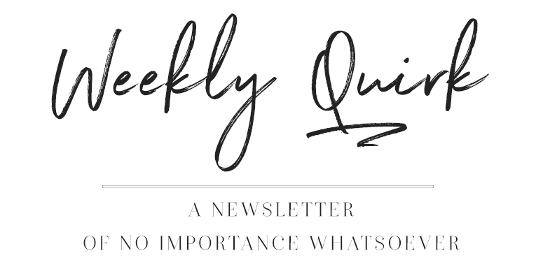 Quirky Newsletter: a newsletter of no importance whatsoever