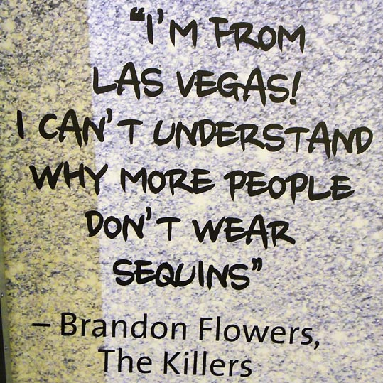 I'm from Las Vegas! I can't understand why more people don't wear sequins - Brandon Flowers