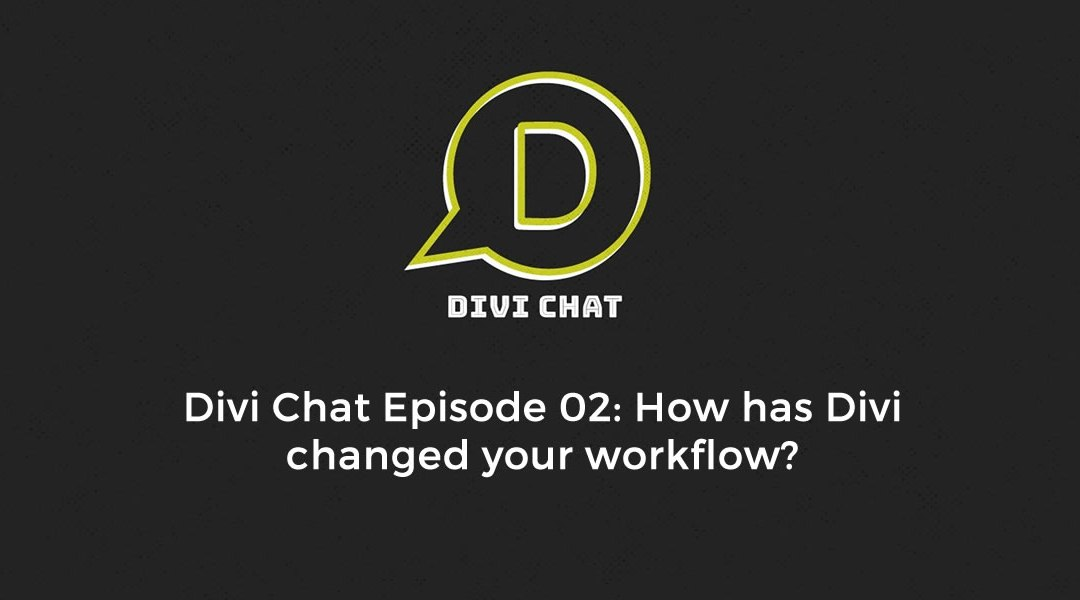 Divi Chat EP02: How has Divi changed your workflow?