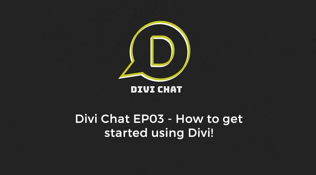 Divi Chat EP03 – How to get started using Divi!