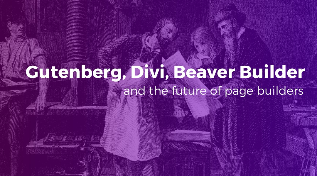 Gutenberg, Divi, Beaver Builder, and the Future of Page Builders