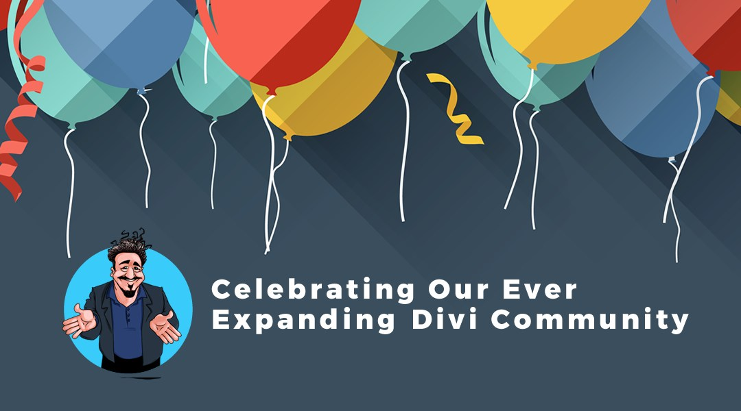 Celebrating An Awesome, Loving, & Growing Divi Community