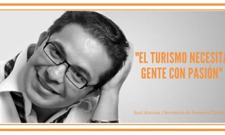 El turismo necesita gente con pasión: Saúl Ancona Salazar