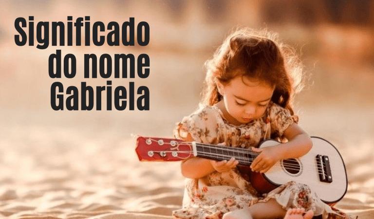 ☞ Significado Do Nome Gabriela – Tudo que você precisa saber