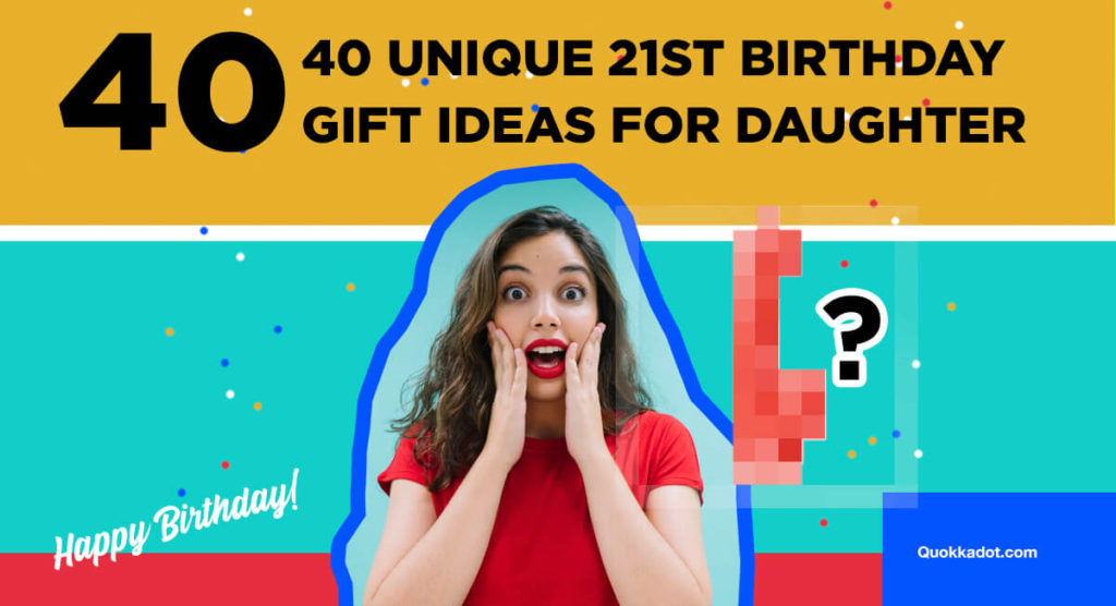 40 Unique 21st Birthday Gift Ideas For Daughter Quokkadot