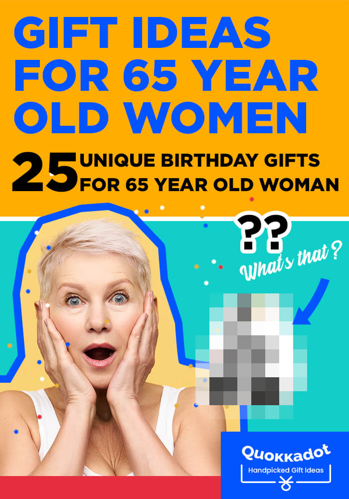 25 Unique Birthday Gifts For 65 Year Old Woman Quokkadot