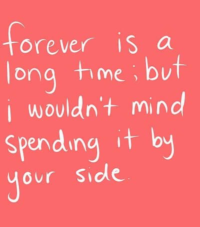 forever is a long time but i wouldnt mind spending it by your side