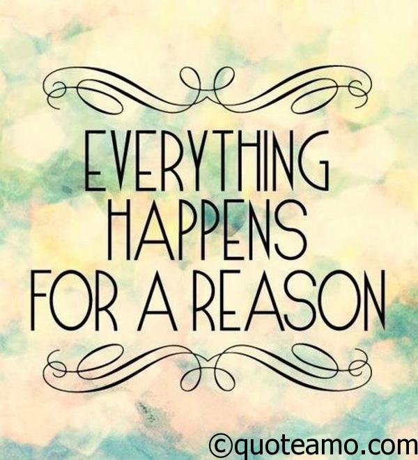 The Best and Most Comprehensive Quote Everything Happens For A Reason