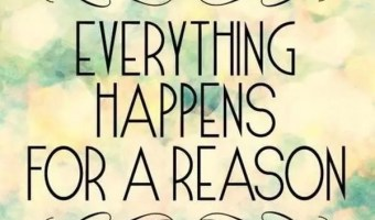 Everything happens for reasons
