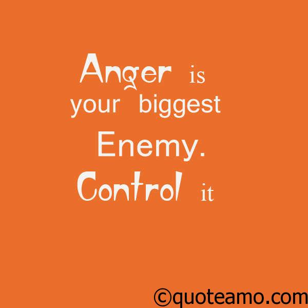 Quotes About Anger And Rage: Anger Is Your Biggest Enemy