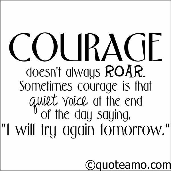 Courage Quotes   Courage Doesn T Always Roar Quote Amo