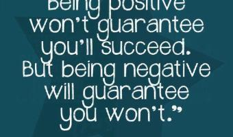 Being positive won't guarantee you will succeed