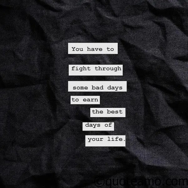 You have to fight through some bad days - Quote Amo