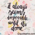 It is always impossible until it's done