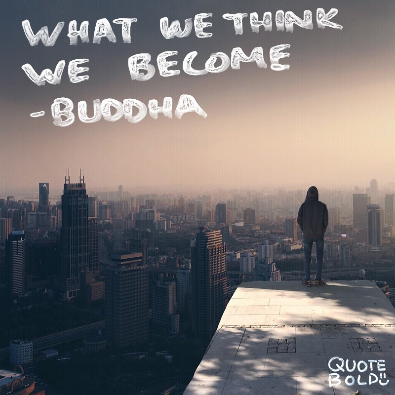 """life quote """"What we think, we become."""" - Buddha"""