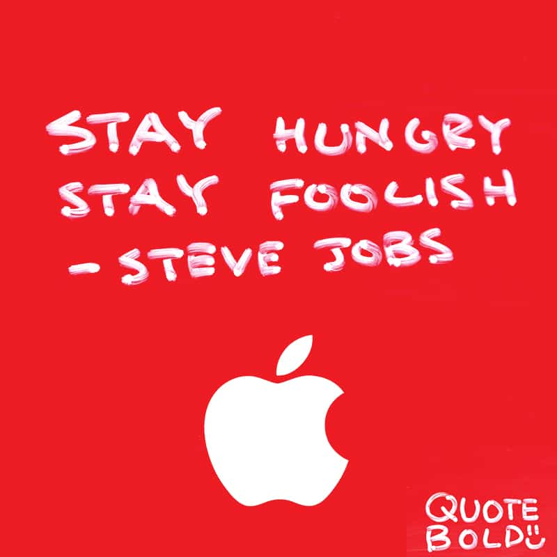 "quote ""Stay hungry, stay foolish"" - Steve Jobs"