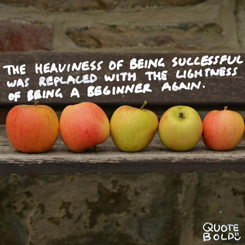 """steve jobs quotes on beginner mindset - """"The heaviness of being successful was replaced by the lightness of being a beginner again."""""""
