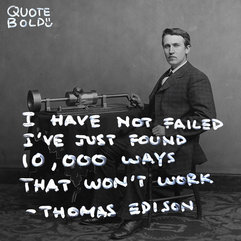 "quote edison ""I have not failed. I've just found 10,000 ways that won't work."""