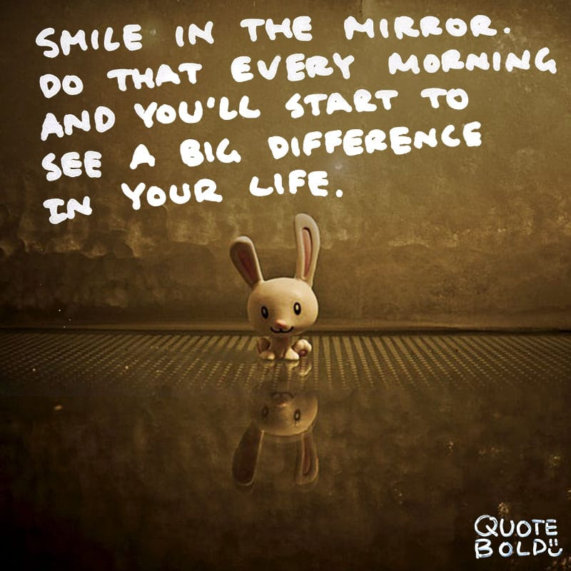 """quote """"Smile in the mirror. Do that every morning and you'll start to see a big difference in your life."""" — Yoko Ono"""