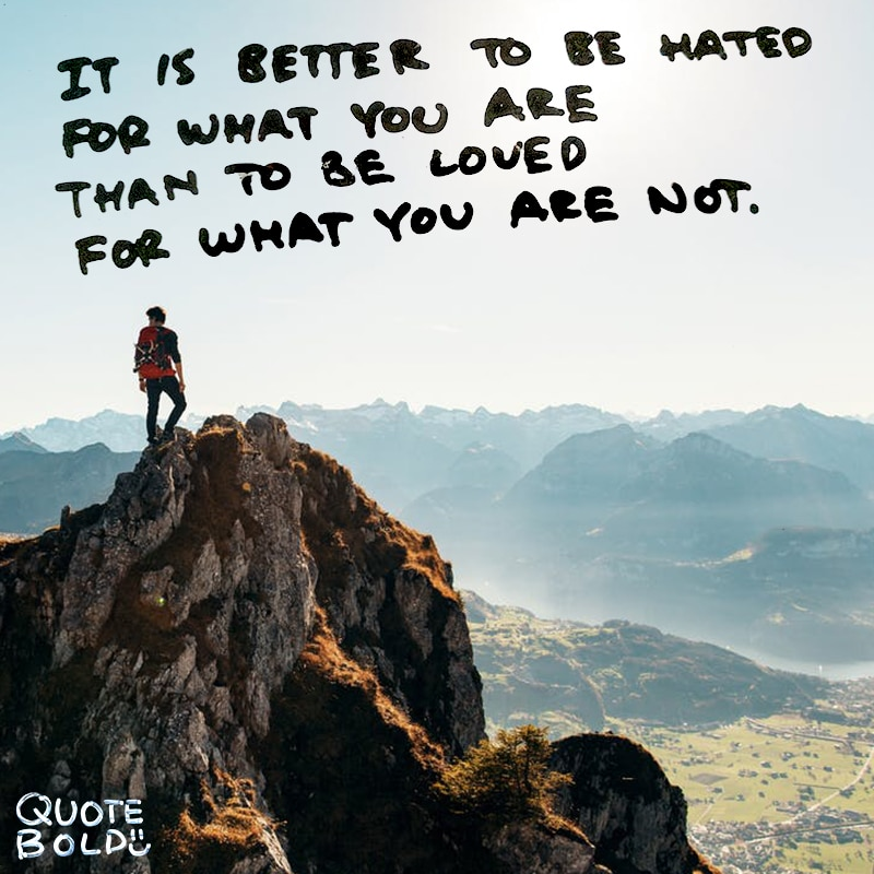 "quote ""It is better to be hated for what you are than to be loved for what you are not."" – André Gide"