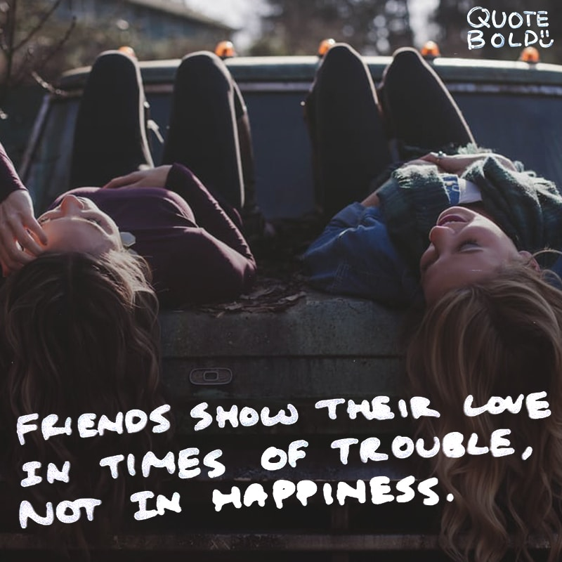 """love quotes image """"Friends show their love in times of trouble, not in happiness."""""""