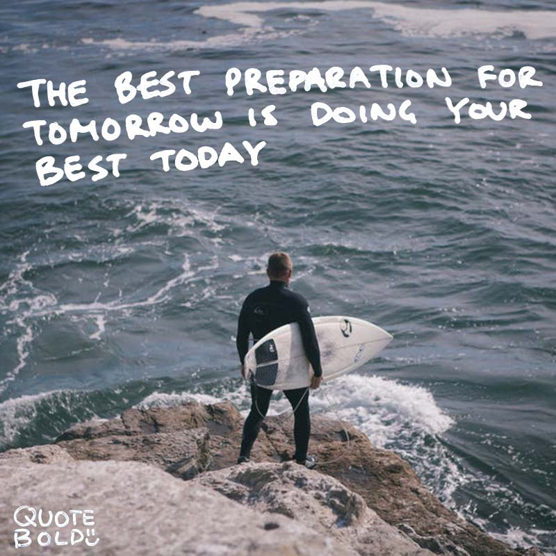 "preparation quote ""The best preparation for tomorrow is doing your best today."" - H. Jackson Brown, Jr."