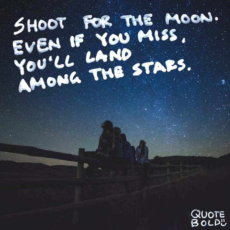 "think big quote ""Shoot for the moon. Even if you miss, you'll land among the stars."" - Norman Vincent Peale"