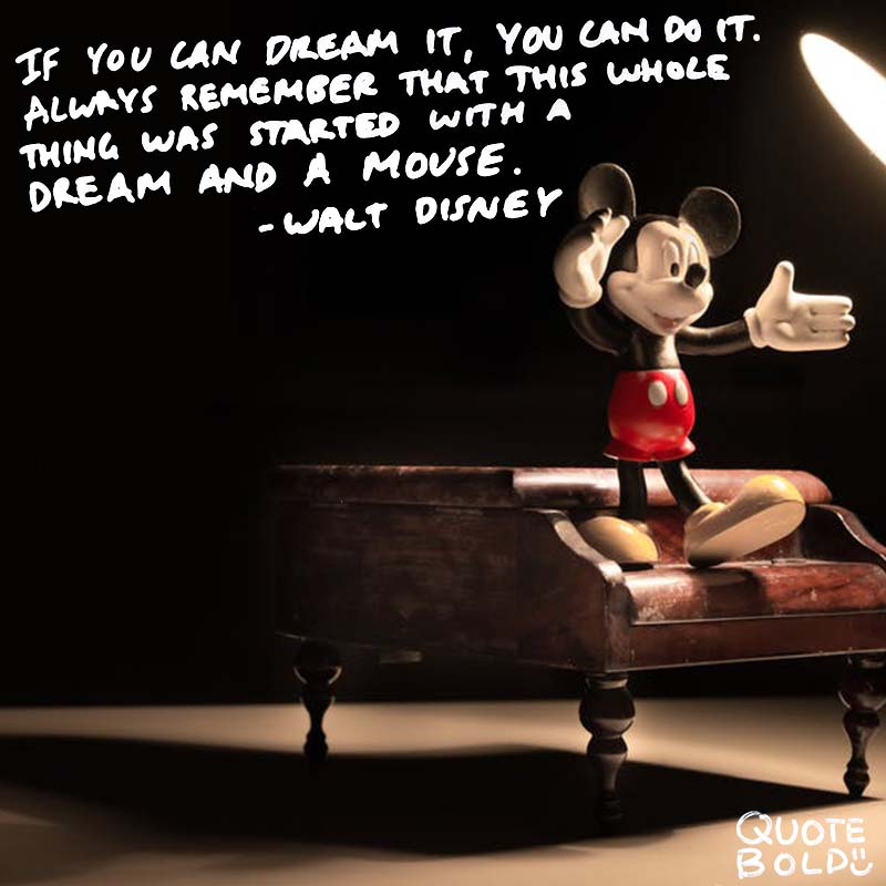 "big dreams quotes ""If you can dream it, you can do it. Always remember that this whole thing was started with a dream and a mouse."" - Walt Disney Company"