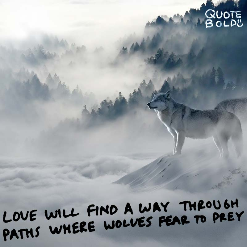 "quotes ""Love will find a way through paths where wolves fear to prey."" - Lord Byron"