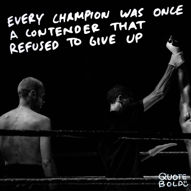"don't give up quote ""Every champion was once a contender that refused to give up."" – Rocky Balboa"