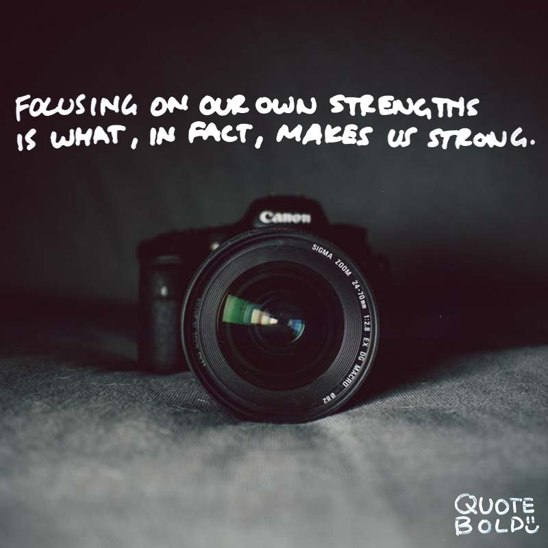 "quotes being strong - Simon Sinek ""Spending too much time focused on others' strengths leaves us feeling weak. Focusing on our own strengths is what, in fact, makes us strong."""