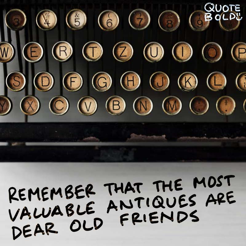 """best friend quotes image - H Jackson Brown Jr """"Remember that the most valuable antiques are dear old friends."""""""
