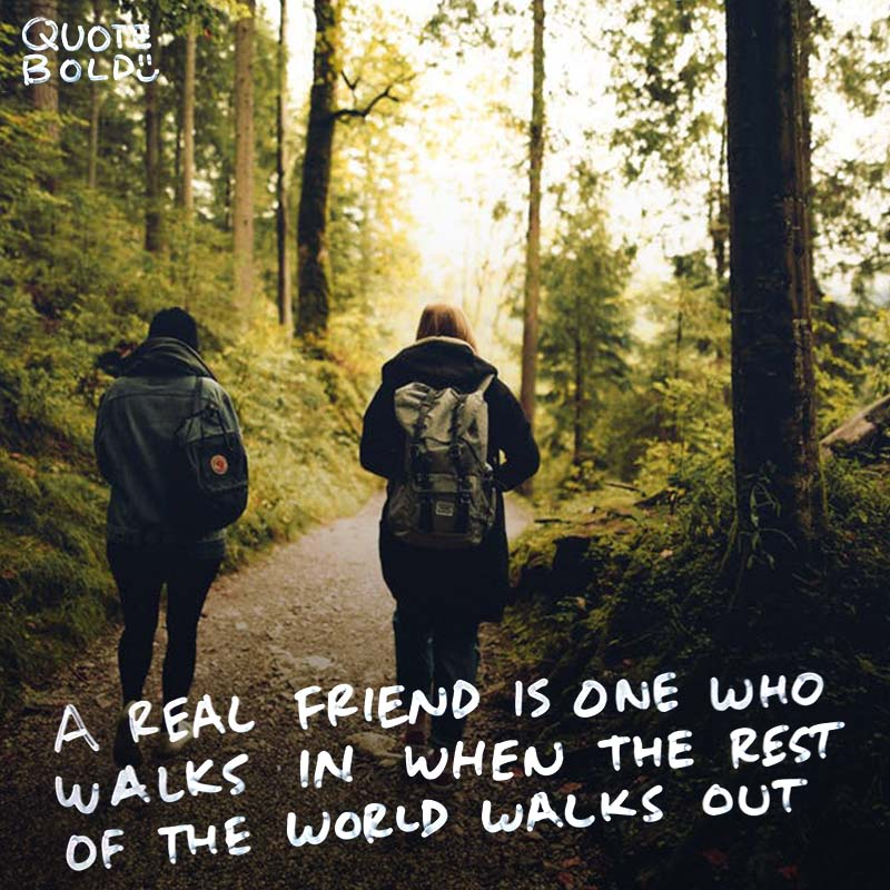 """best friend quotes image - Walter Winchell """"A real friend is one who walks in when the rest of the world walks out."""""""