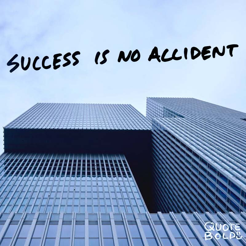 "quote ""Success is no accident. It is hard work, perseverance, learning, studying, sacrifice and most of all, love of what you are doing or learning to do."" - Pele"