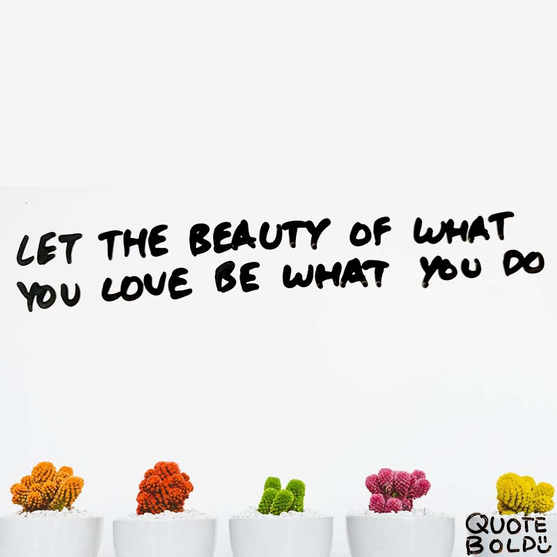 "quote ""Let the beauty of what you love be what you do."" - Rumi"